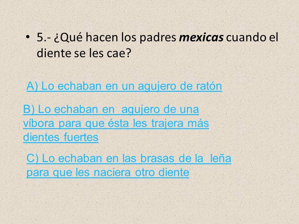 5.- ¿Qué hacen los padres mexicas cuando el diente se les cae