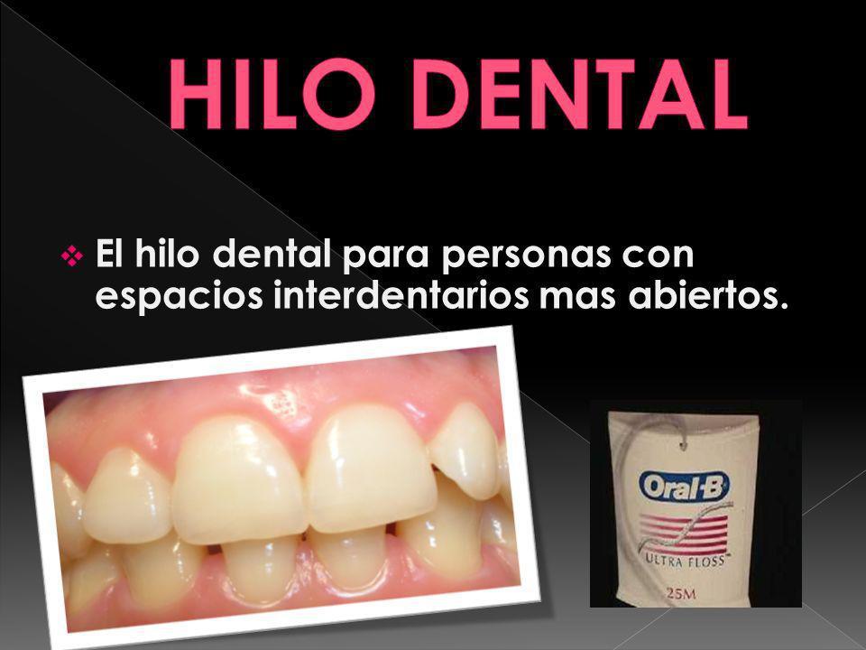 HILO DENTAL El hilo dental para personas con espacios interdentarios mas abiertos.