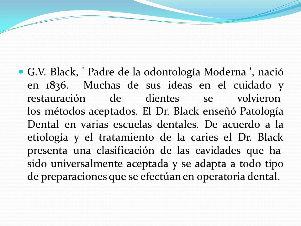 G. V. Black, Padre de la odontología Moderna , nació en 1836