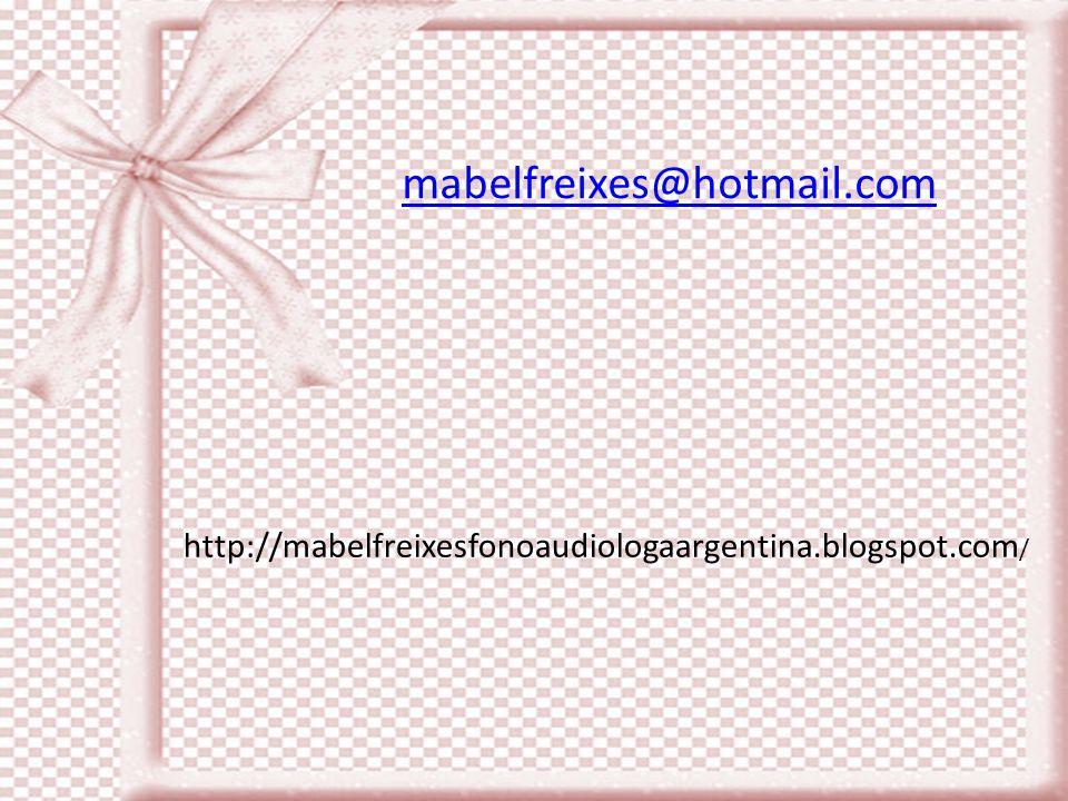 mabelfreixes@hotmail.com http://mabelfreixesfonoaudiologaargentina.blogspot.com/
