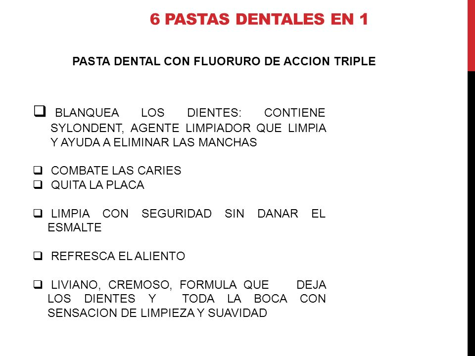 6 pastas dentales en 1 PASTA DENTAL CON FLUORURO DE ACCION TRIPLE.