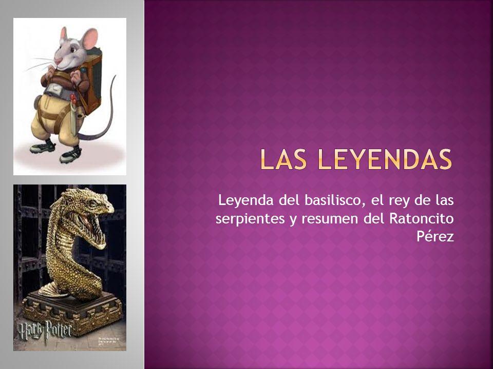Las Leyendas Leyenda del basilisco, el rey de las serpientes y resumen del Ratoncito Pérez