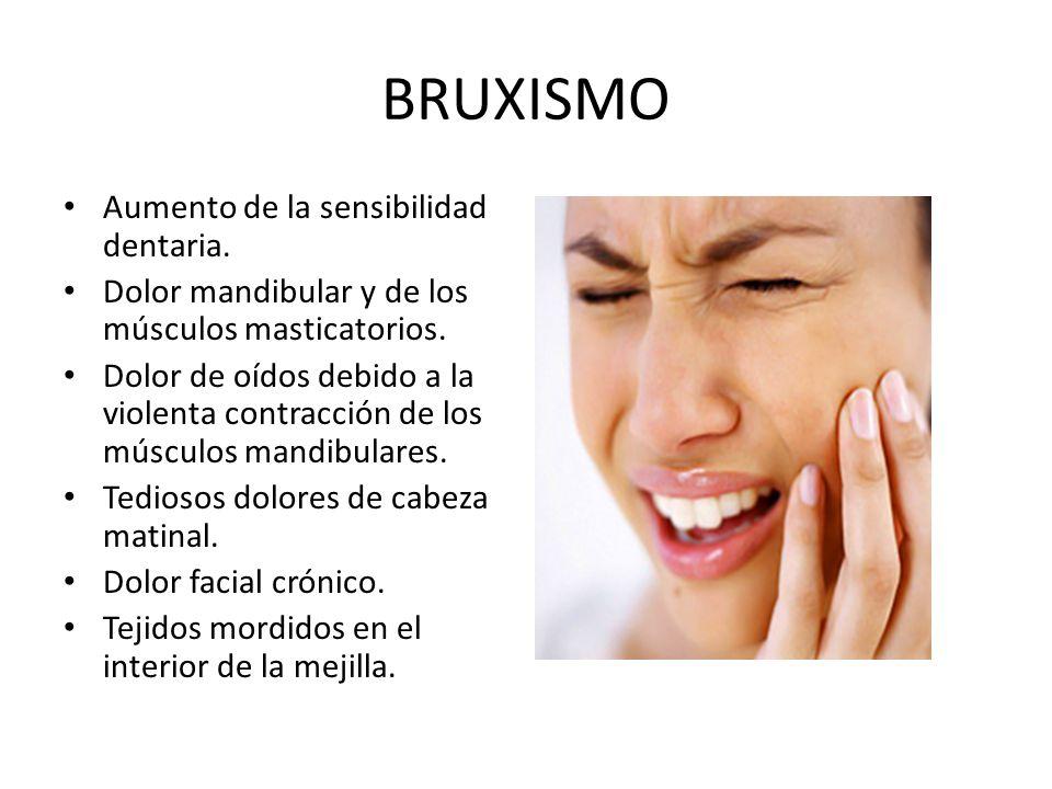 BRUXISMO Aumento de la sensibilidad dentaria.