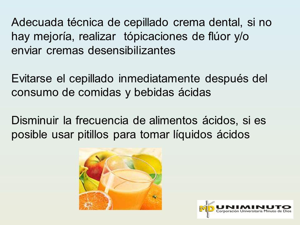 Adecuada técnica de cepillado crema dental, si no hay mejoría, realizar tópicaciones de flúor y/o enviar cremas desensibilizantes