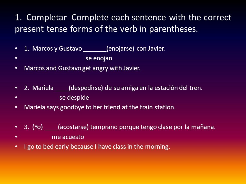 1. Completar Complete each sentence with the correct present tense forms of the verb in parentheses.