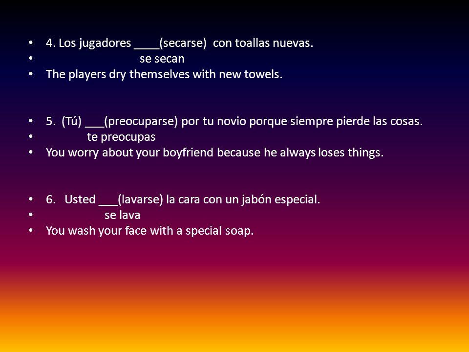 4. Los jugadores ____(secarse) con toallas nuevas.