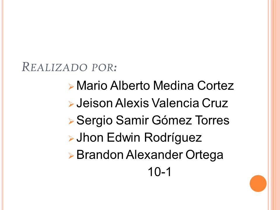 Realizado por: Mario Alberto Medina Cortez Jeison Alexis Valencia Cruz