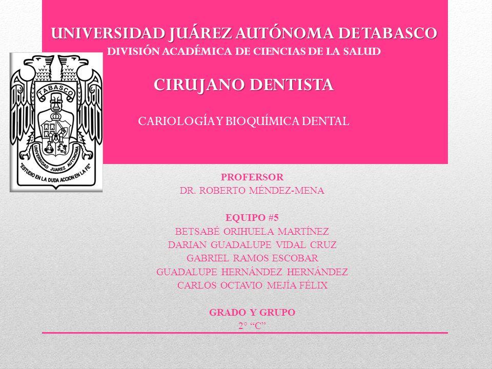 UNIVERSIDAD JUÁREZ AUTÓNOMA DE TABASCO DIVISIÓN ACADÉMICA DE CIENCIAS DE LA SALUD CIRUJANO DENTISTA CARIOLOGÍA Y BIOQUÍMICA DENTAL