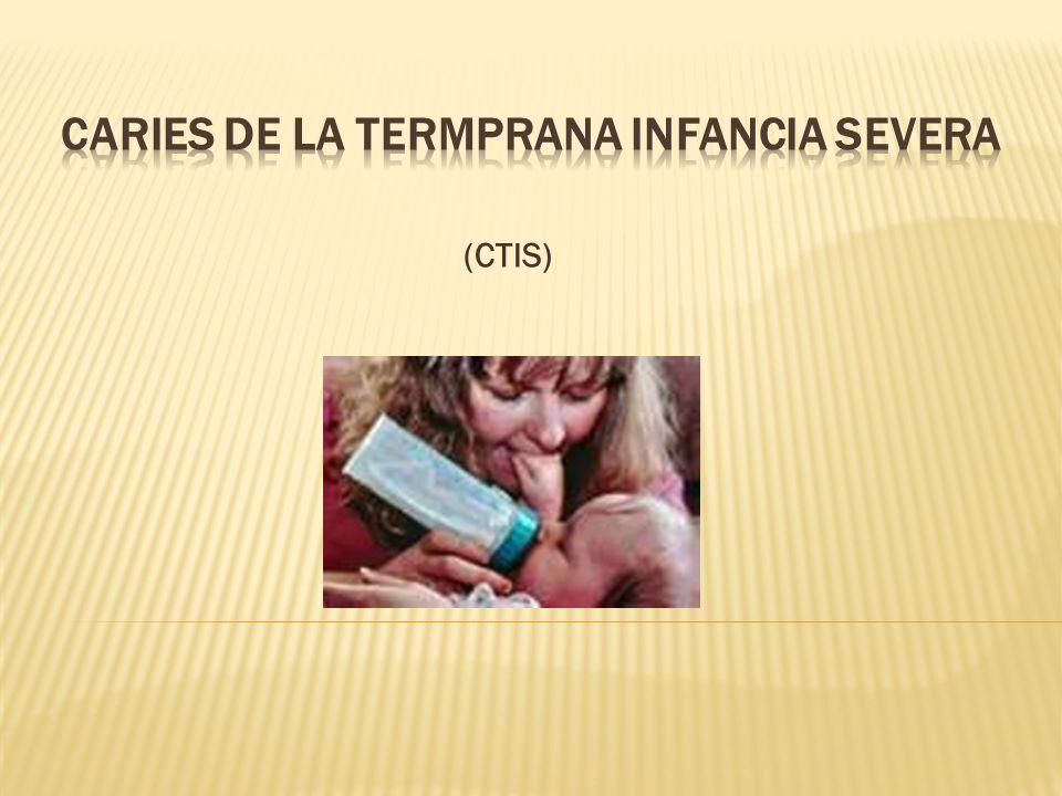 CARIES DE LA TERMPRANA INFANCIA SEVERA