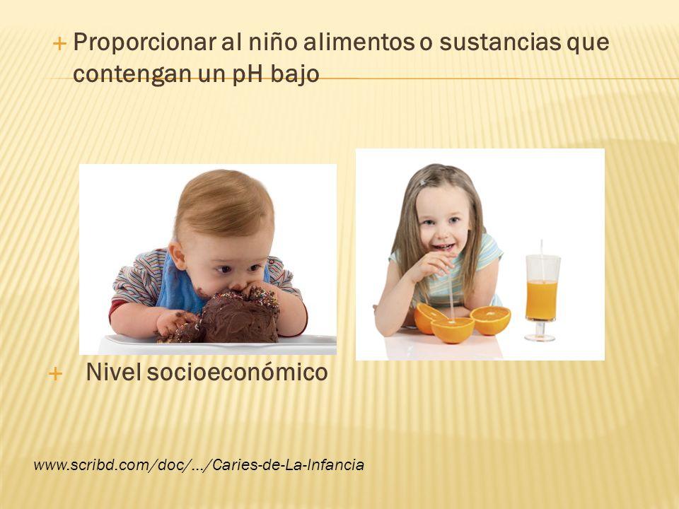 Proporcionar al niño alimentos o sustancias que contengan un pH bajo