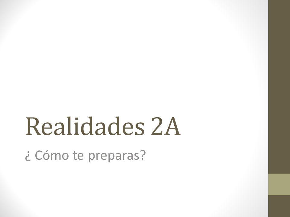Realidades 2A ¿ Cómo te preparas