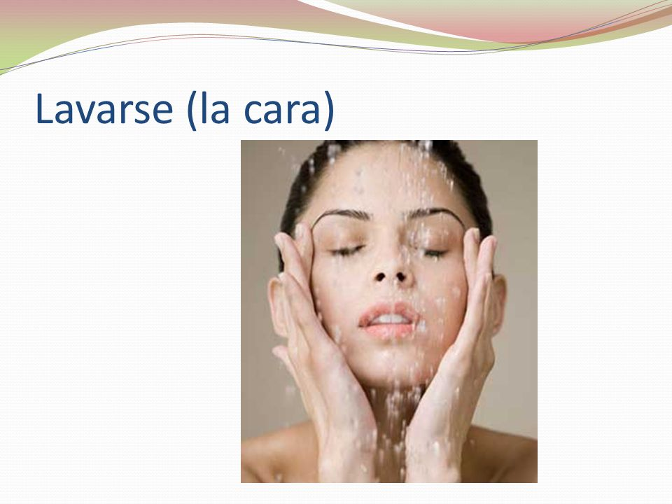 Lavarse (la cara)