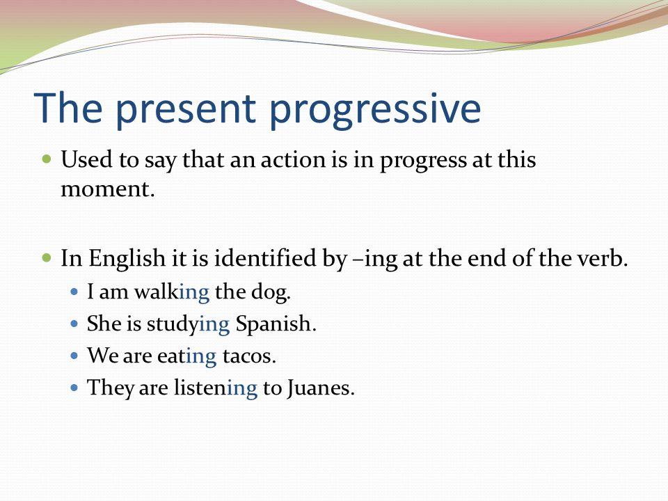 The present progressive