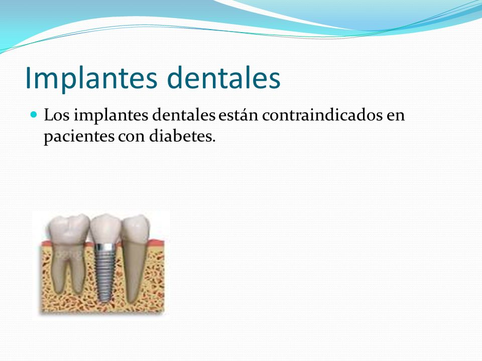 Implantes dentales Los implantes dentales están contraindicados en pacientes con diabetes.