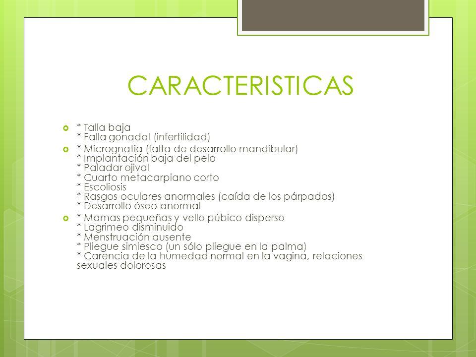 CARACTERISTICAS * Talla baja * Falla gonadal (infertilidad)
