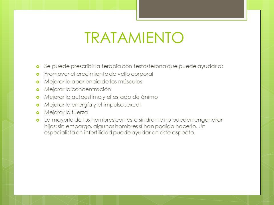 TRATAMIENTO Se puede prescribir la terapia con testosterona que puede ayudar a: Promover el crecimiento de vello corporal.