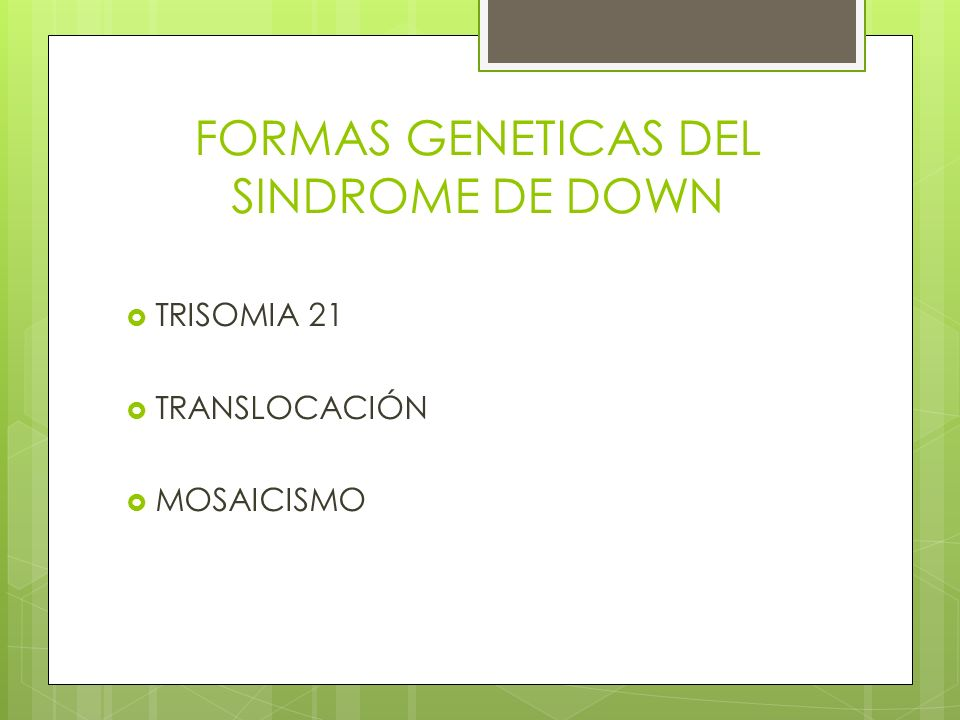 FORMAS GENETICAS DEL SINDROME DE DOWN