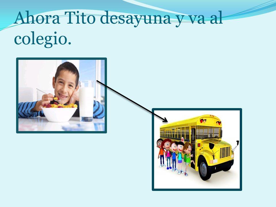 Ahora Tito desayuna y va al colegio.