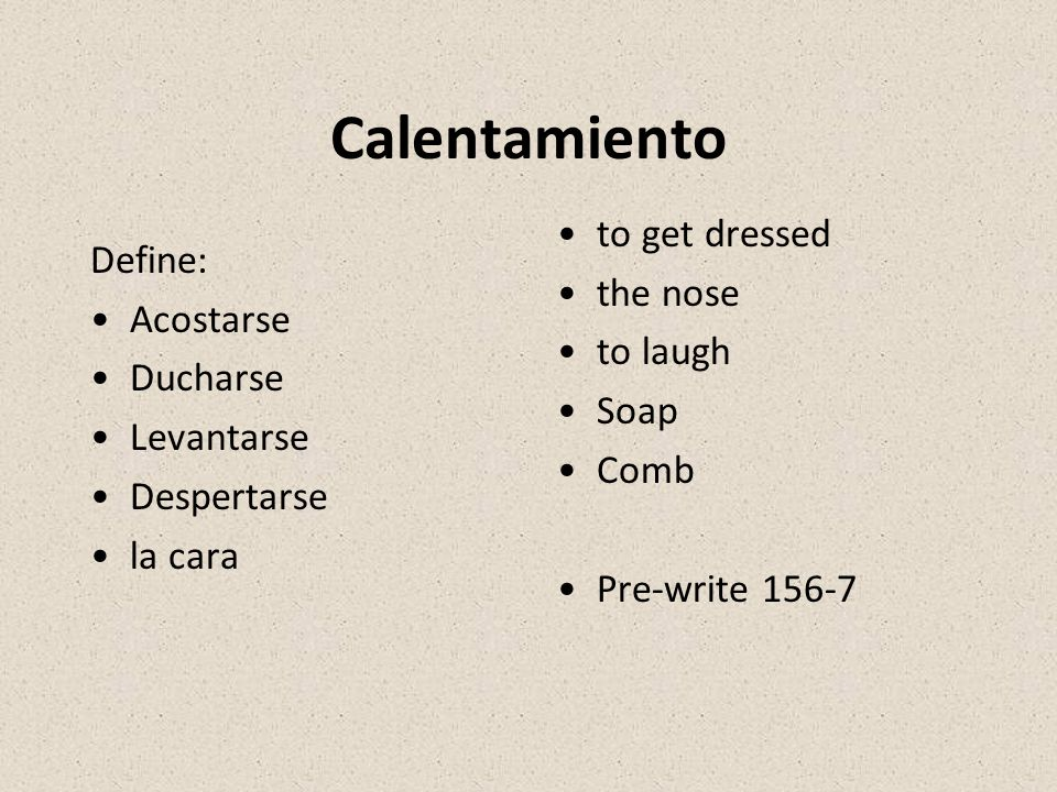 Calentamiento to get dressed Define: the nose Acostarse to laugh