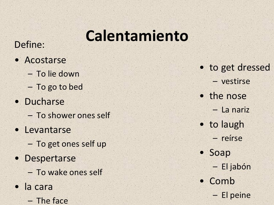 Calentamiento Define: Acostarse to get dressed Ducharse the nose