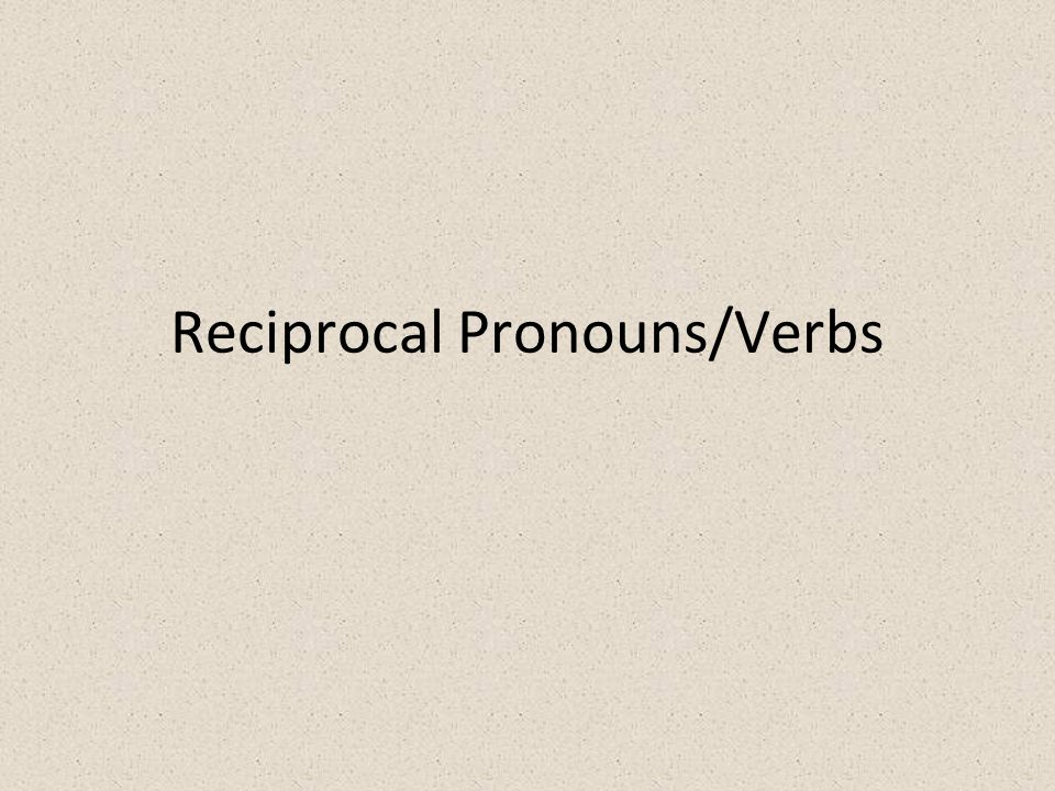Reciprocal Pronouns/Verbs