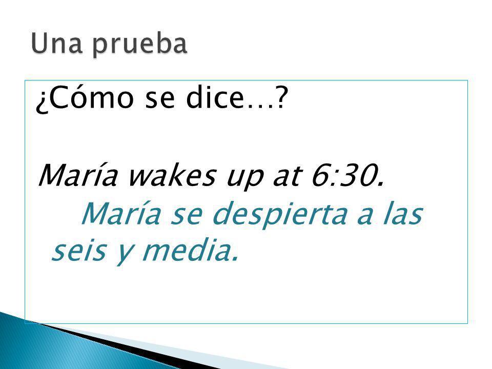 María se despierta a las seis y media.