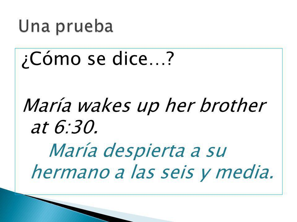 María wakes up her brother at 6:30.