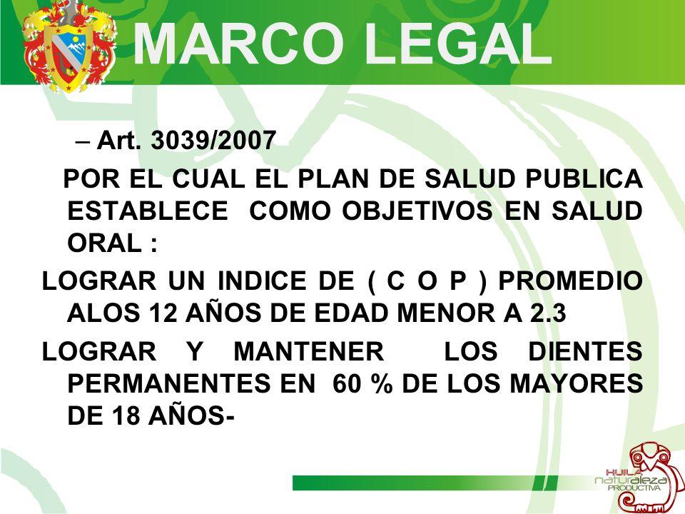 MARCO LEGAL Art. 3039/2007. POR EL CUAL EL PLAN DE SALUD PUBLICA ESTABLECE COMO OBJETIVOS EN SALUD ORAL :