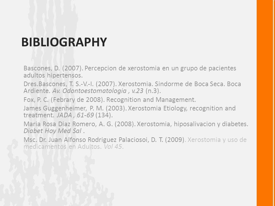 Bibliography Bascones, D. (2007). Percepcion de xerostomia en un grupo de pacientes adultos hipertensos.