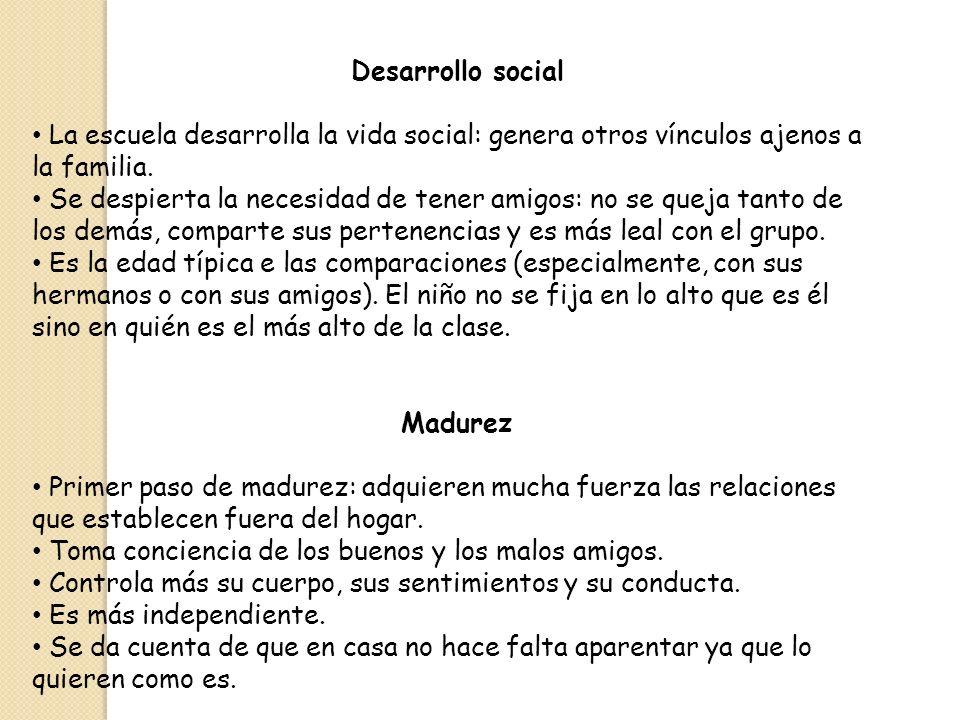 Desarrollo social La escuela desarrolla la vida social: genera otros vínculos ajenos a la familia.