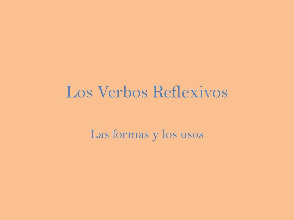 Los Verbos Reflexivos Las formas y los usos