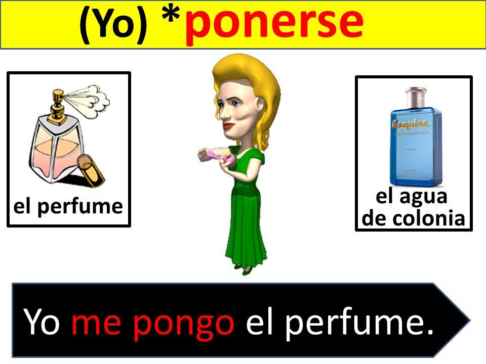 (Yo) *ponerse el perfume el agua de colonia . Yo me pongo el perfume.