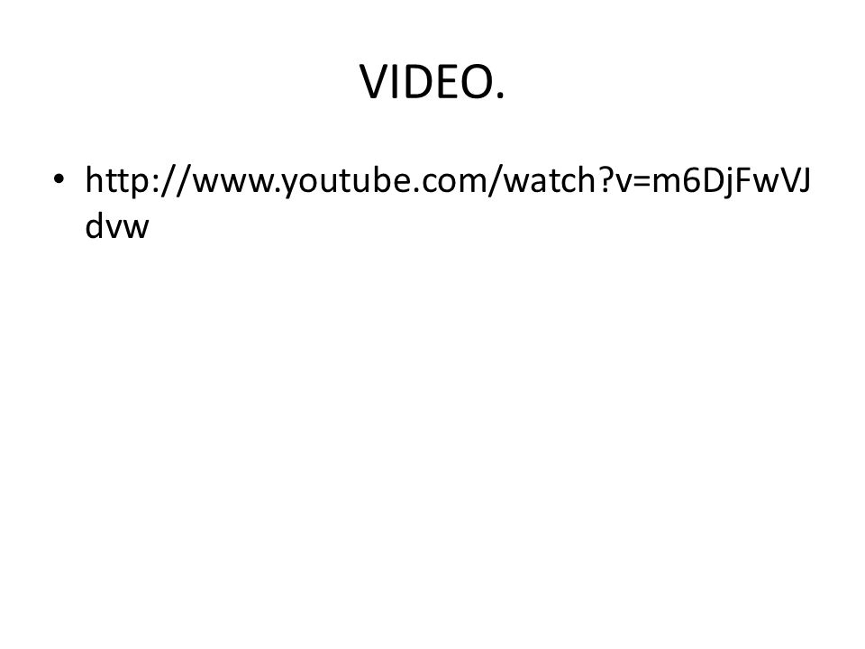 VIDEO. http://www.youtube.com/watch v=m6DjFwVJdvw