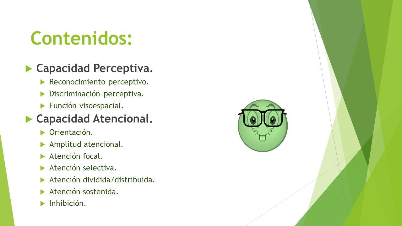 Contenidos: Capacidad Perceptiva. Capacidad Atencional.