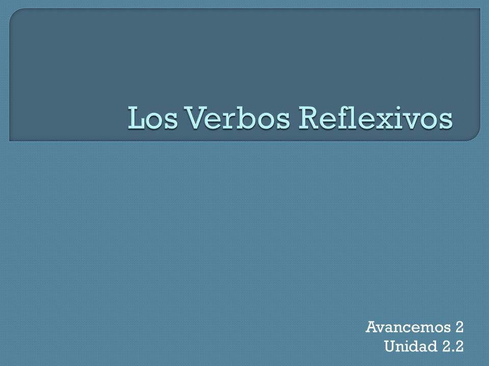 Los Verbos Reflexivos Avancemos 2 Unidad 2.2