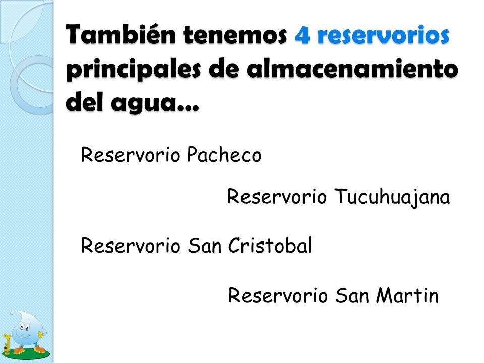 También tenemos 4 reservorios principales de almacenamiento del agua…