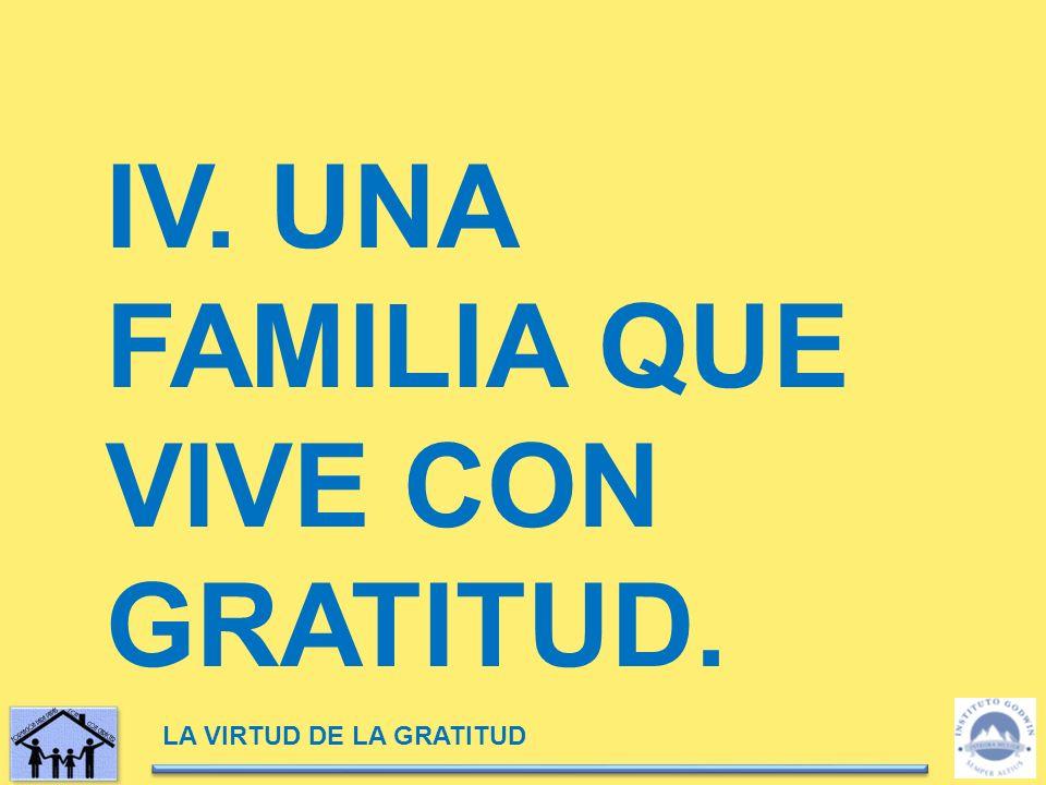 IV. UNA FAMILIA QUE VIVE CON GRATITUD.