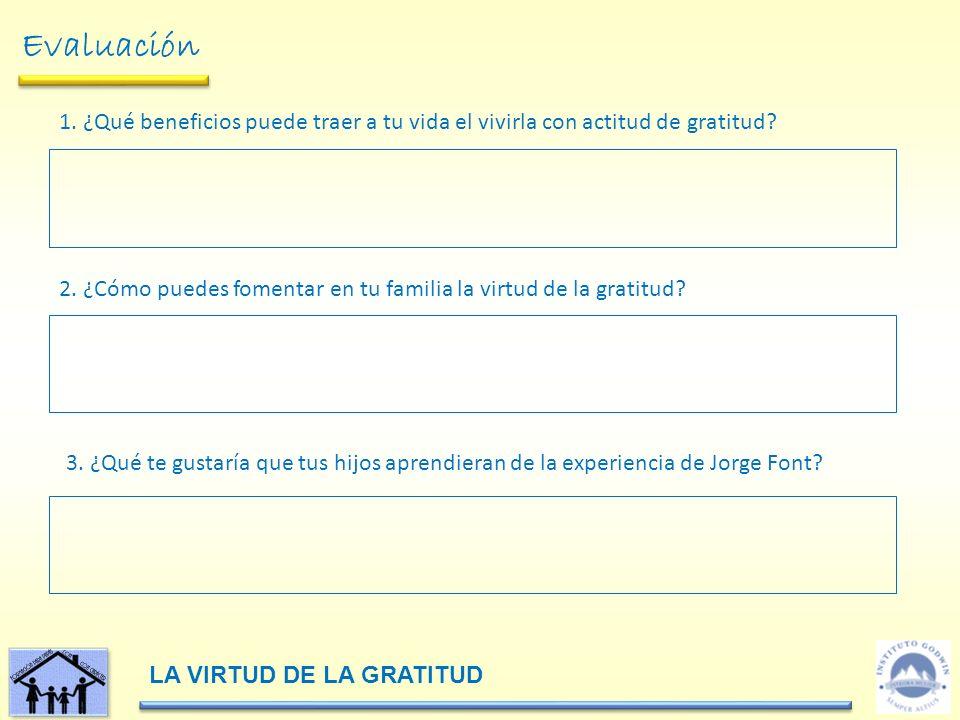 Evaluación 1. ¿Qué beneficios puede traer a tu vida el vivirla con actitud de gratitud