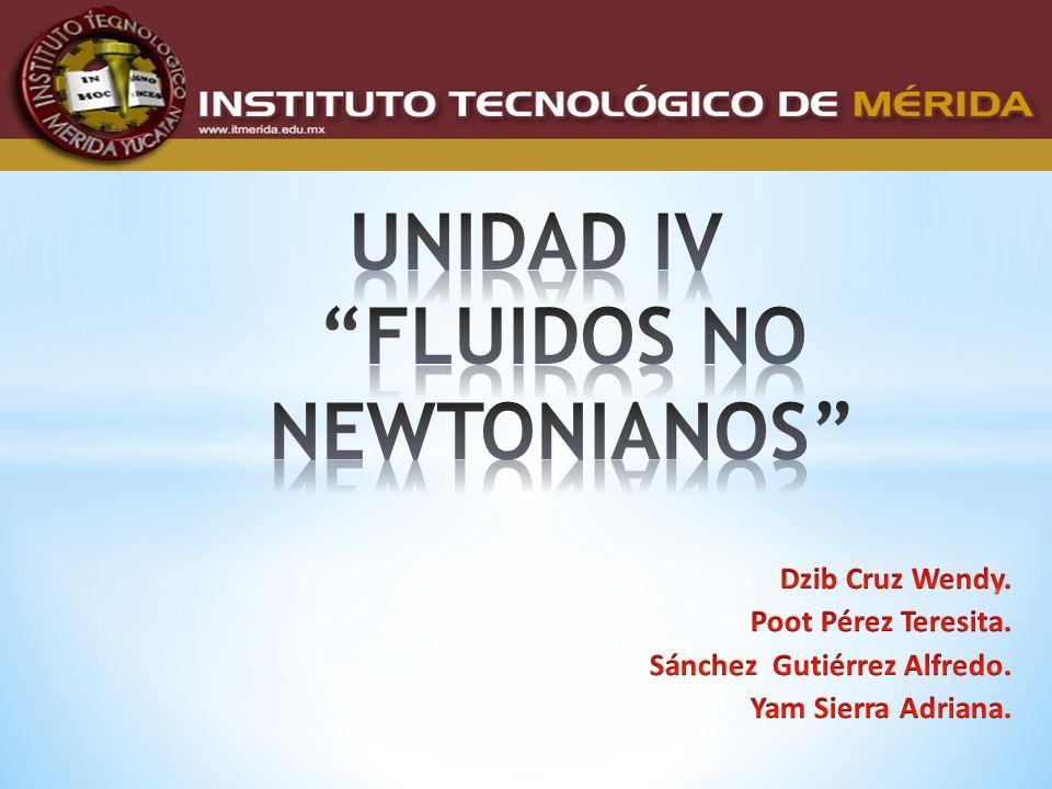 UNIDAD IV FLUIDOS NO NEWTONIANOS