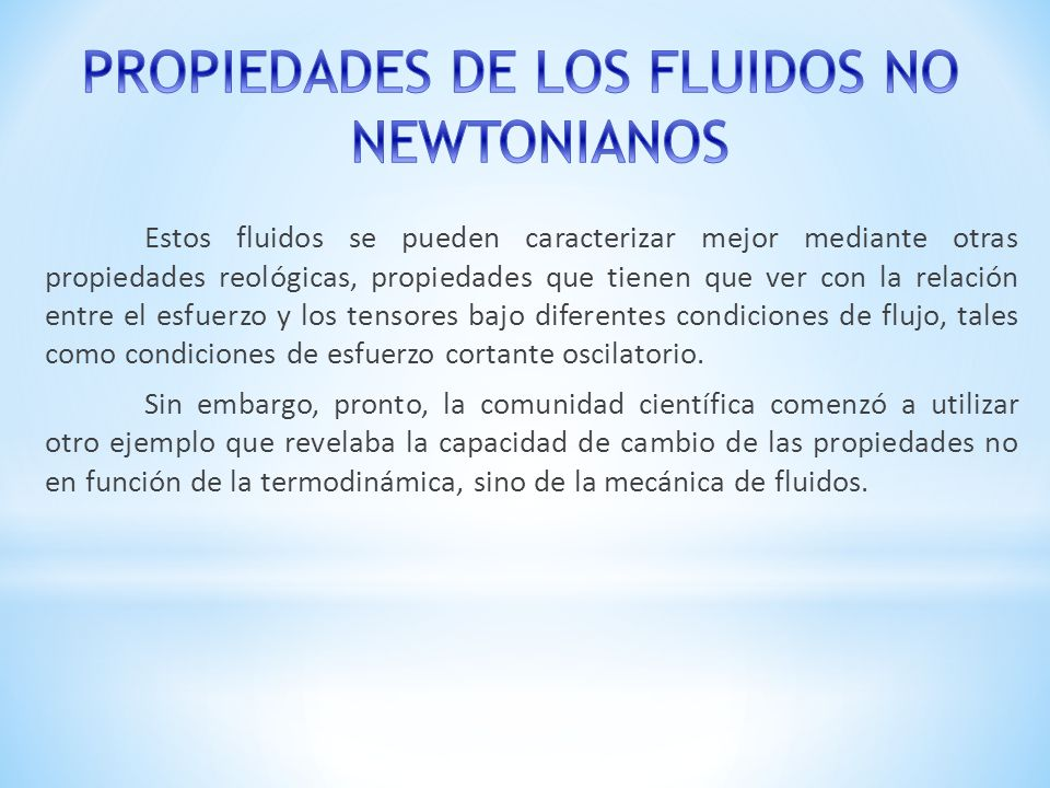 PROPIEDADES DE LOS FLUIDOS NO NEWTONIANOS