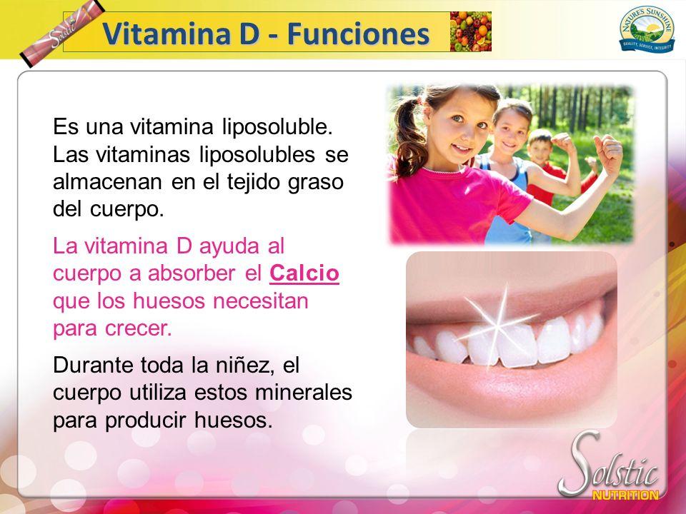 Vitamina D - Funciones Es una vitamina liposoluble. Las vitaminas liposolubles se almacenan en el tejido graso del cuerpo.