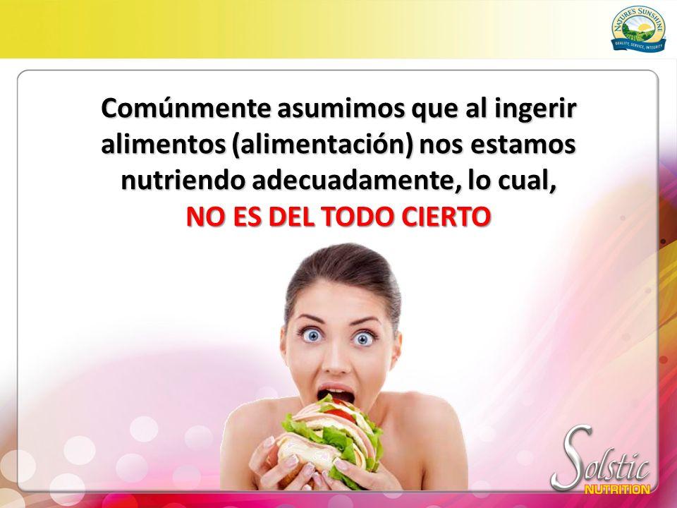 Comúnmente asumimos que al ingerir alimentos (alimentación) nos estamos nutriendo adecuadamente, lo cual,