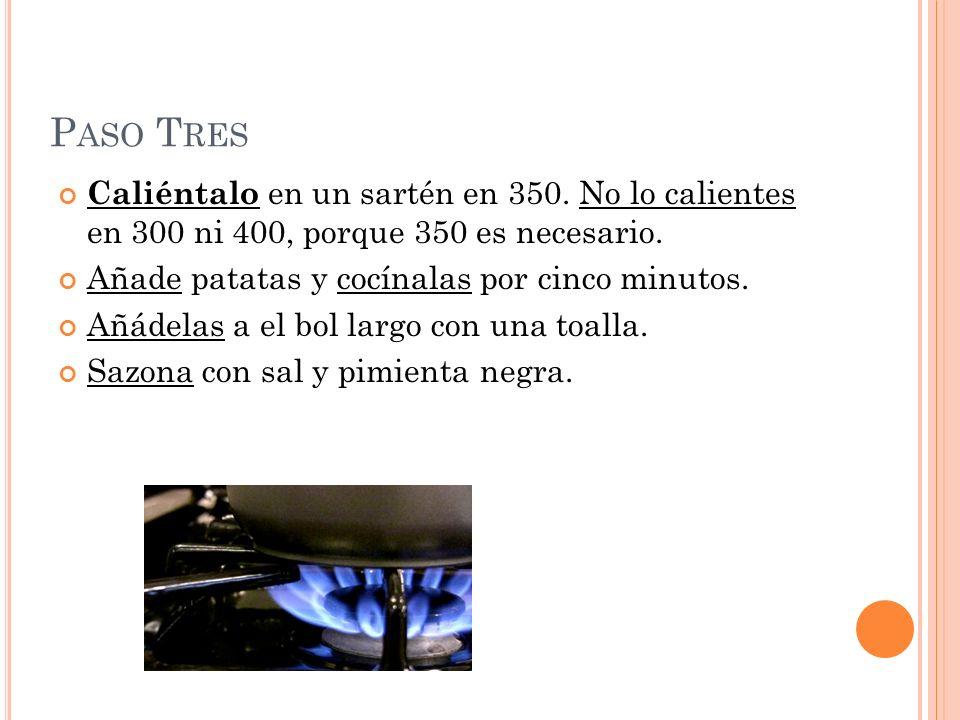 Paso Tres Caliéntalo en un sartén en 350. No lo calientes en 300 ni 400, porque 350 es necesario. Añade patatas y cocínalas por cinco minutos.