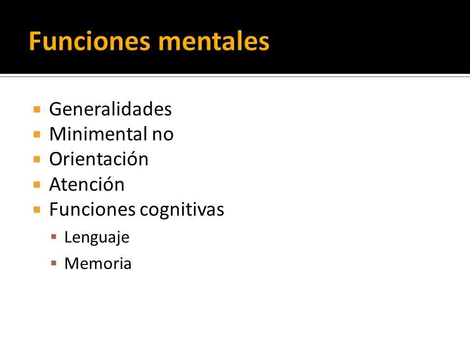 Funciones mentales Generalidades Minimental no Orientación Atención
