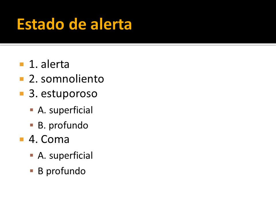 Estado de alerta 1. alerta 2. somnoliento 3. estuporoso 4. Coma