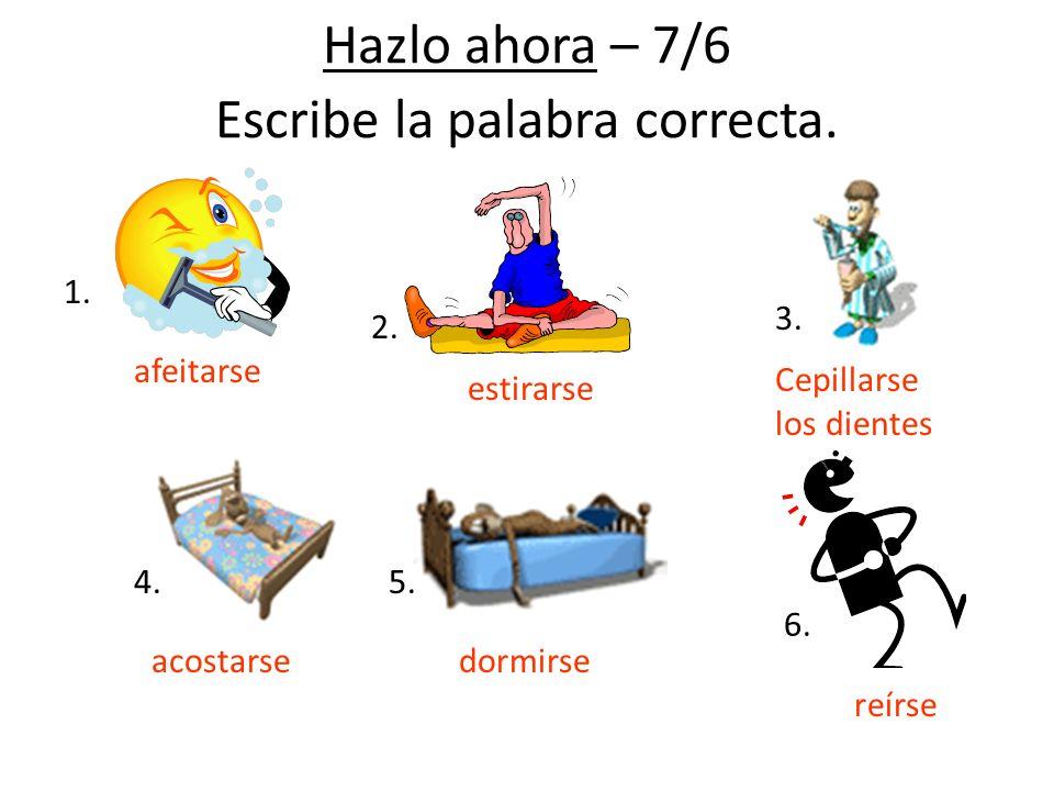 Hazlo ahora – 7/6 Escribe la palabra correcta.