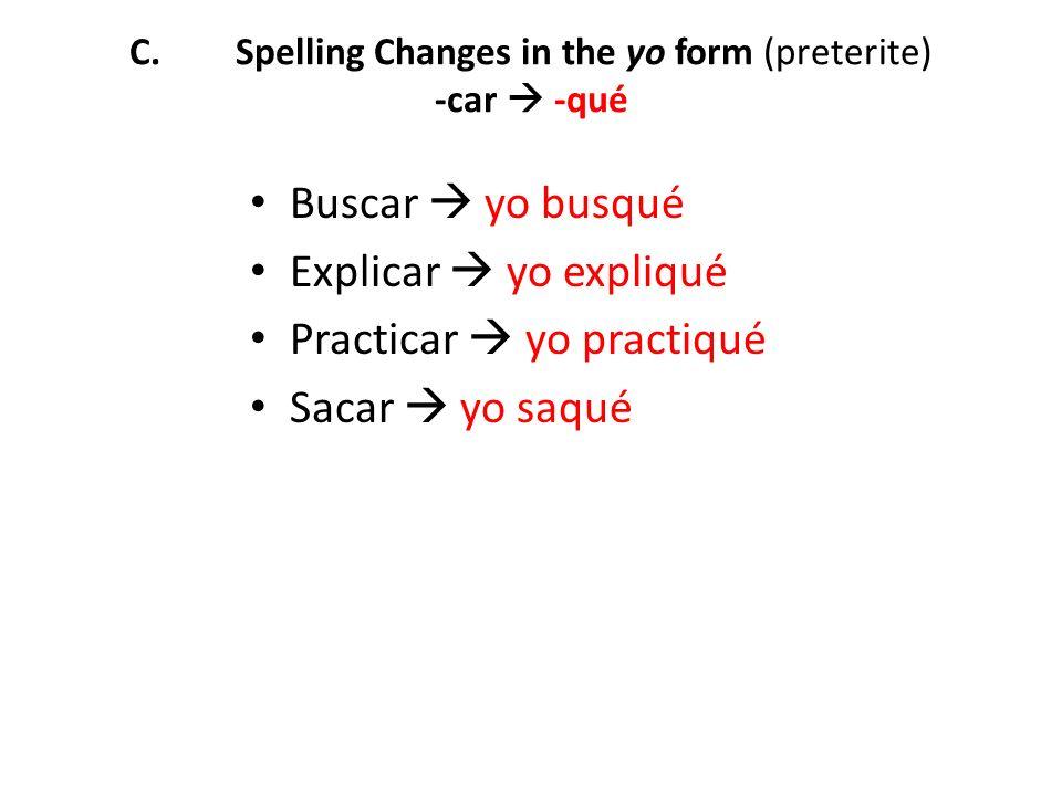 C. Spelling Changes in the yo form (preterite) -car  -qué