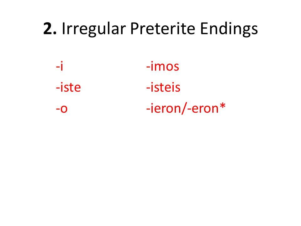 2. Irregular Preterite Endings