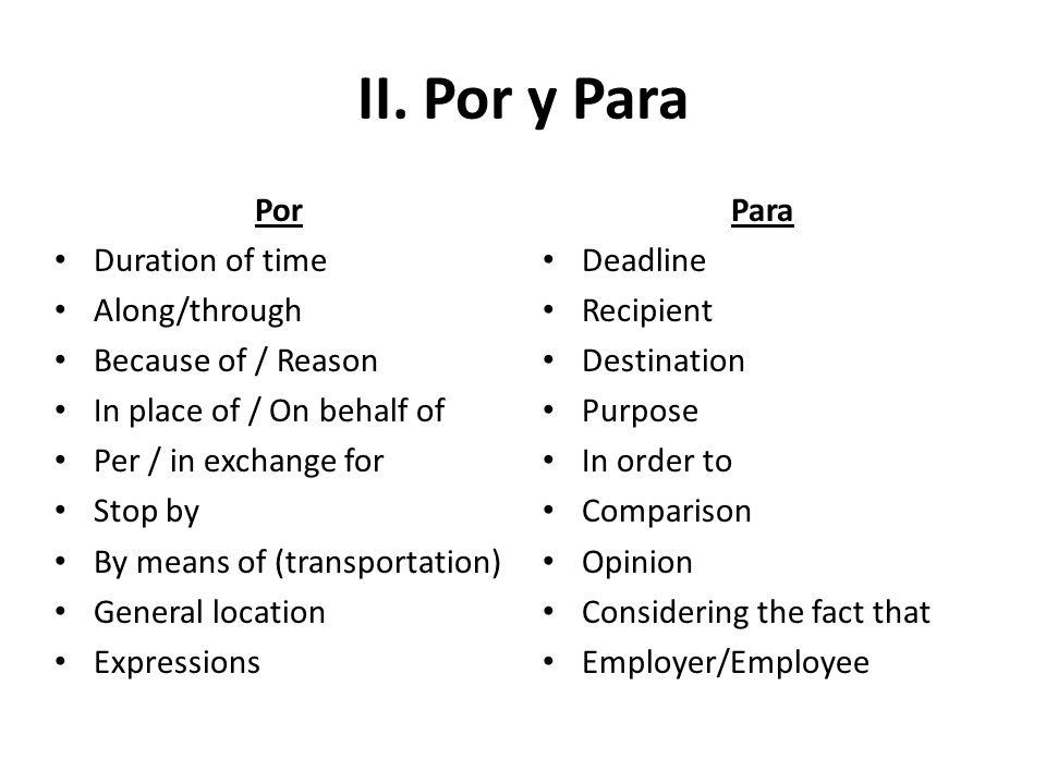 II. Por y Para Por Duration of time Along/through Because of / Reason