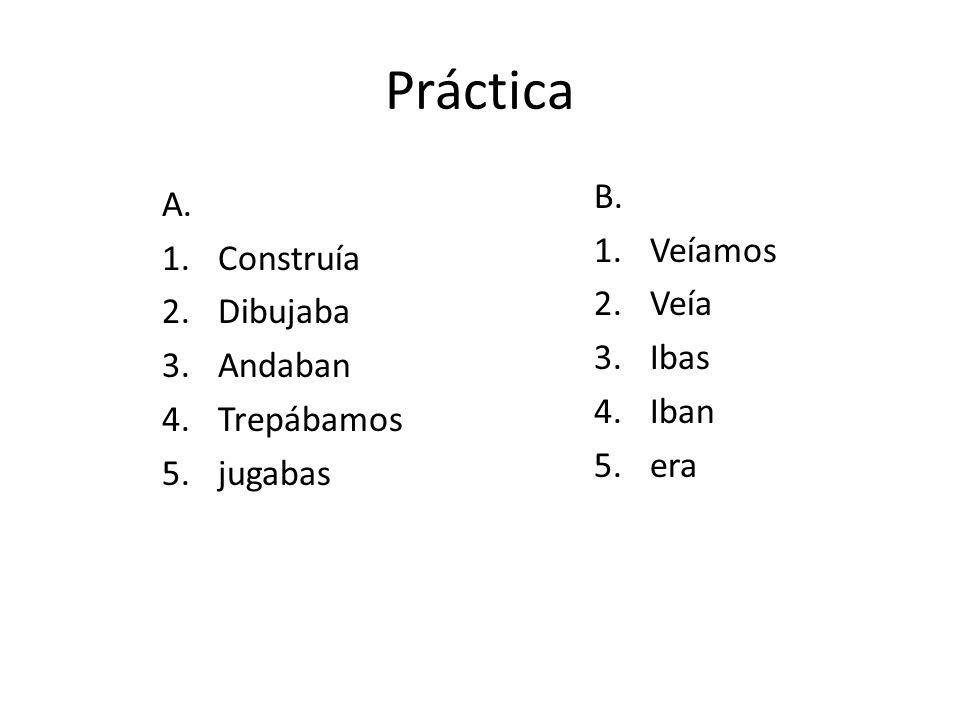 Práctica B. A. Veíamos Construía Veía Dibujaba Ibas Andaban Iban